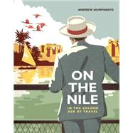 On the Nile in the Golden Age of Travel by Humphreys, Andrew, 9789774166938