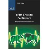 From Crisis to Confidence by Koppl, Roger, 9780255366939