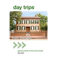 Day Trips® from Chicago, 2nd Getaway Ideas for the Local Traveler by Drake, Elisa, 9780762796939