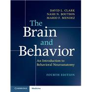 The Brain and Behavior by Clark, David; Boutros, Nash N.; Mendez, Mario F., 9781316646939