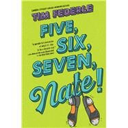 Five, Six, Seven, Nate! by Federle, Tim, 9781442446939