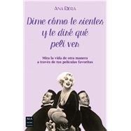 Dime cómo te sientes y te diré que peli ver/ Tell Me How You Feel and You'll See That Movie by Riera, Ana, 9788415256939