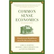 Common Sense Economics What Everyone Should Know About Wealth and Prosperity by Gwartney, James D.; Stroup, Richard L.; Lee, Dwight R.; Ferrarini, Tawni H.; Calhoun, Joseph P., 9781250106940
