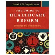 The Guide to Healthcare Reform: Readings and Commentary by Mclaughlin, Daniel B., 9781567936940