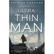 The Ultra Thin Man A Science Fiction Novel by Swenson, Patrick, 9780765336941
