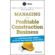 Managing the Profitable Construction Business The Contractor's Guide to Success and Survival Strategies by Schleifer, Thomas C., Ph.D.; Sullivan, Kenneth T., Ph.D.; Murdough, John M., 9781118836941