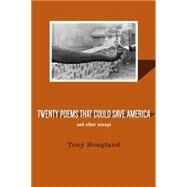 Twenty Poems That Could Save America and Other Essays by Hoagland, Tony, 9781555976941