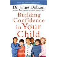 Building Confidence in Your Child by Dobson, James, Dr., 9780800726942