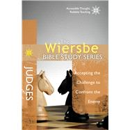 The Wiersbe Bible Study Series: Judges Accepting the Challenge to Confront the Enemy by Wiersbe, Warren W., 9781434706942