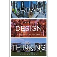 Urban Design Thinking A Conceptual Toolkit by Dovey, Kim, 9781472566942