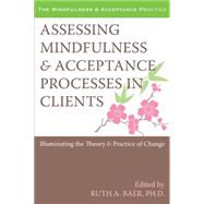 Assessing Mindfulness & Acceptance Processes in Clients by Baer, Ruth A., 9781572246942