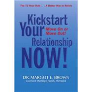 Kickstart Your Relationship Now!: Move on or Move Out by Brown, Margotellen, 9780984646944