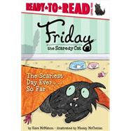 Friday, the Scaredy Cat : The Scariest Day Ever... So Far by McMahon, Kara; McClellan, Maddy, 9781442466944