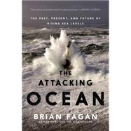 The Attacking Ocean The Past, Present, and Future of Rising Sea Levels by Fagan, Brian, 9781608196944