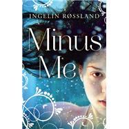 Minus Me by Rossland, Ingelin; Dawkin, Deborah, 9781780746944