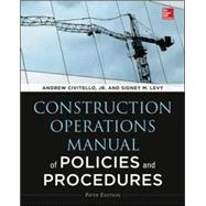 Construction Operations Manual of Policies and Procedures, Fifth Edition by Levy, Sidney; Civitello, Andrew, 9780071826945
