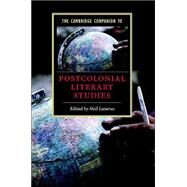 The Cambridge Companion to Postcolonial Literary Studies by Edited by Neil Lazarus, 9780521826945