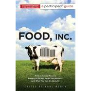 Food, Inc. : A Participant Guide - How Industrial Food Is Making Us Sicker, Fatter, and Poorer--And What You Can Do about It by Weber, Karl, 9781586486945