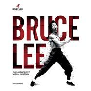Bruce Lee The Authorized Visual History