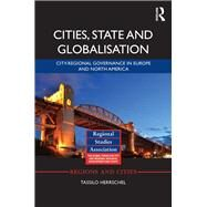 Cities, State and Globalisation: City-Regional Governance in Europe and North America by Herrschel; Tassilo, 9781138686946