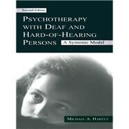 Psychotherapy With Deaf and Hard of Hearing Persons: A Systemic Model by Harvey,Michael A., 9781138996946
