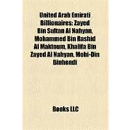 United Arab Emirati Billionaires : Zayed Bin Sultan Al Nahyan, Mohammed Bin Rashid Al Maktoum, Khalifa Bin Zayed Al Nahyan, Mohi-Din Binhendi by , 9781155726946