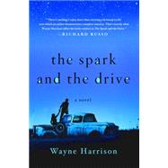 The Spark and the Drive A Novel by Harrison, Wayne, 9781250076946