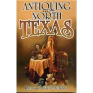 Antiquing in North Texas : A Guide to Antique Shops, Malls and Flea Markets by McAdoo, Ron, 9781556226946