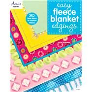 Easy Fleece Blanket Edgings: 30 New Ways to Fashion Fleece by Boerens, Trice, 9781573676946
