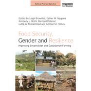 Food Security, Gender and Resilience: Improving Smallholder and Subsistence Farming by Brownhill; Leigh, 9781138816947