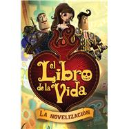 El libro de la vida: La novelización (The Book of Life Movie Novelization) by Deutsch, Stacia; Suarez, Ernesto A., 9781481426947