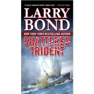 Shattered Trident by Bond, Larry, 9780765366948