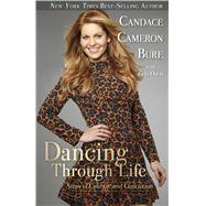 Dancing Through Life Steps of Courage and Conviction by Bure, Candace Cameron; Davis, Erin, 9781433686948