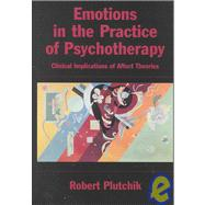 Emotions in the Practice of Psychotherapy : Clinical Implications of Affect Theories by Plutchik, Robert, 9781557986948