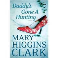 Daddy's Gone a Hunting by Clark, Mary Higgins, 9781594136948