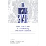 The Rising State: How State Power Is Transforming Our Nation's Schools by Fusarelli, Bonnie C.; Cooper, Bruce S., 9780791476949
