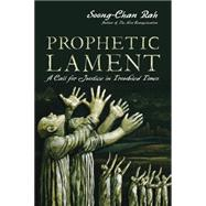 Prophetic Lament: A Call for Justice in Troubled Times by Rah, Soong-chan; McNeil, Brenda Salter, 9780830836949