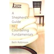 A Shepherd's Guide to Counseling Fundamentals by Robinson, Beth, 9780899006949