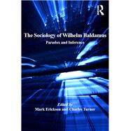 The Sociology of Wilhelm Baldamus: Paradox and Inference by Turner,Charles;Erickson,Mark, 9781138276949