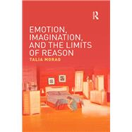 Emotion, Imagination, and the Limits of Reason by Morag; Talia, 9781138656949