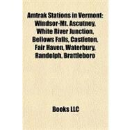Amtrak Stations in Vermont : Windsor-Mt. Ascutney, White River Junction, Bellows Falls, Castleton, Fair Haven, Waterbury, Randolph, Brattleboro by , 9781157226949