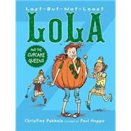 Last-but-not-least Lola and the Cupcake Queens by PAKKALA, CHRISTINEHOPPE, PAUL, 9781629796949