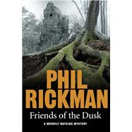 Friends of the Dusk by Rickman, Phil, 9781782396949