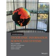 Geographic Information Science & Systems by Longley, Paul A.; Goodchild, Michael F.; Maguire, David J.; Rhind, David W., 9781118676950