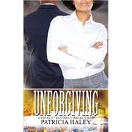 Unforgiving by Haley, Patricia, 9781601626950