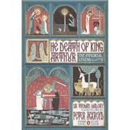 The Death of King Arthur The Immortal Legend (Classics Deluxe Edition) by Malory, Thomas; Ackroyd, Peter; Kolakovic, Stuart, 9780143106951
