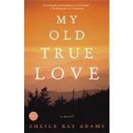 My Old True Love by ADAMS, SHEILA KAY, 9780345476951