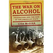 The War on Alcohol by McGirr, Lisa, 9780393066951