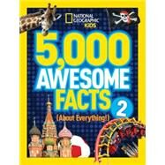 5,000 Awesome Facts (About Everything!) 2 by NATIONAL GEOGRAPHIC KIDS, 9781426316951