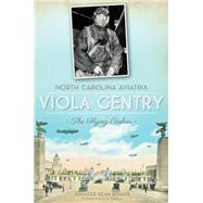 North Carolina Aviatrix Viola Gentry: The Flying Cashier by Bower, Jennifer Bean; Takacs, Cris, 9781609496951